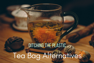 Ditching the Plastic – 3 Alternatives to Tea Bags