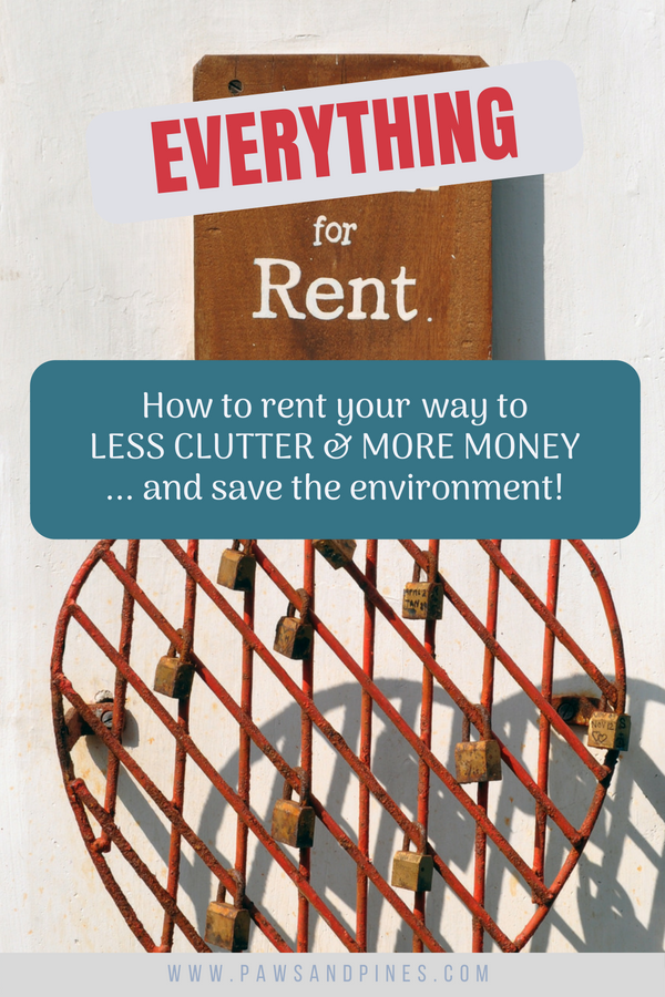 For rent sign with text overlay: Everything for Rent - How to rent your way to less clutter and more money! ... and save the environment!