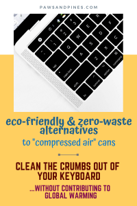 laptop keyboard with text overlay: eco-friendly & zero-waste alternatives to 'compressed air' - clean the crumbs out of your keyboard ... without contributing to global warming