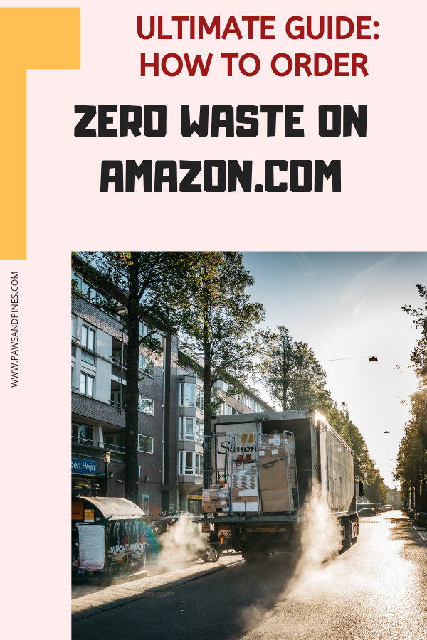 A delivery truck with text overlay: Ultimate Guide - How to order zero waste on Amazon.com